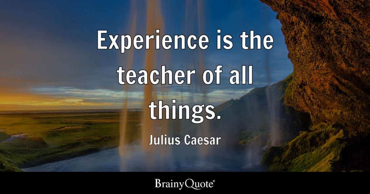 Julius Caesar - Experience is the teacher of all things