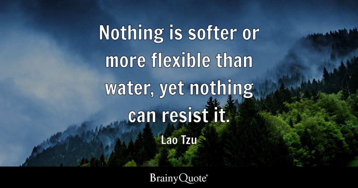 Lao Tzu Nothing Is Softer Or More Flexible Than Water