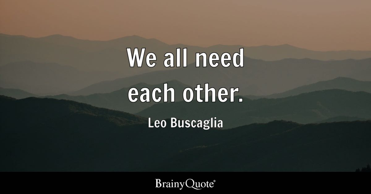 Happiness Quotes Wallpaper Iphone We All Need Each Other Leo Buscaglia Brainyquote