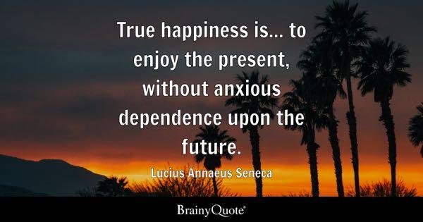 True Happiness Quotes - BrainyQuote