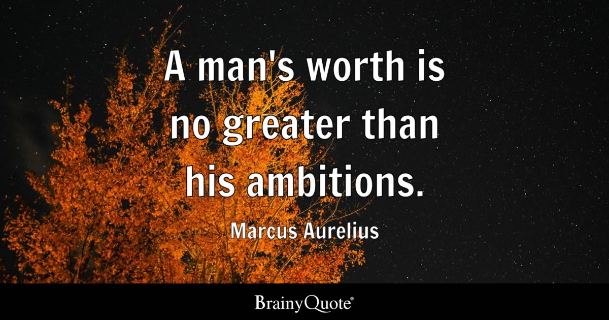 Good Quotes Wallpaper For Mobile Phones A Man S Worth Is No Greater Than His Ambitions Marcus