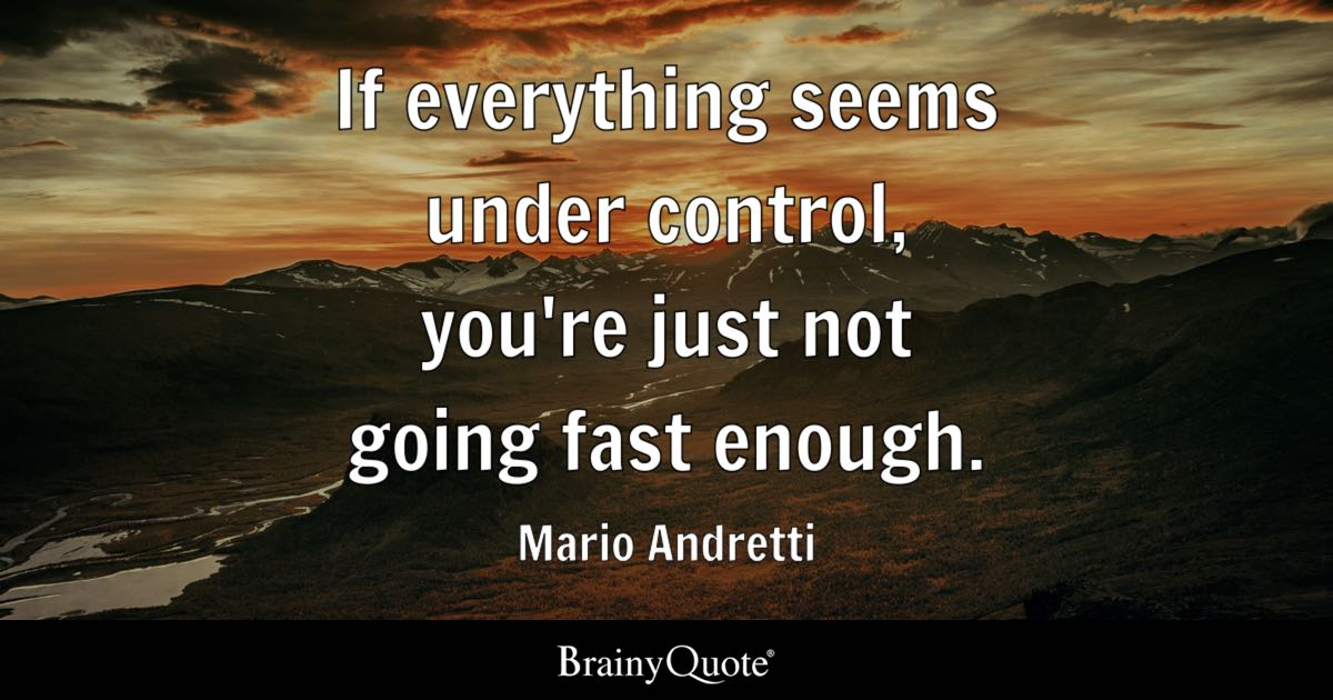 Mario Andretti If Everything Seems Under Control You39re