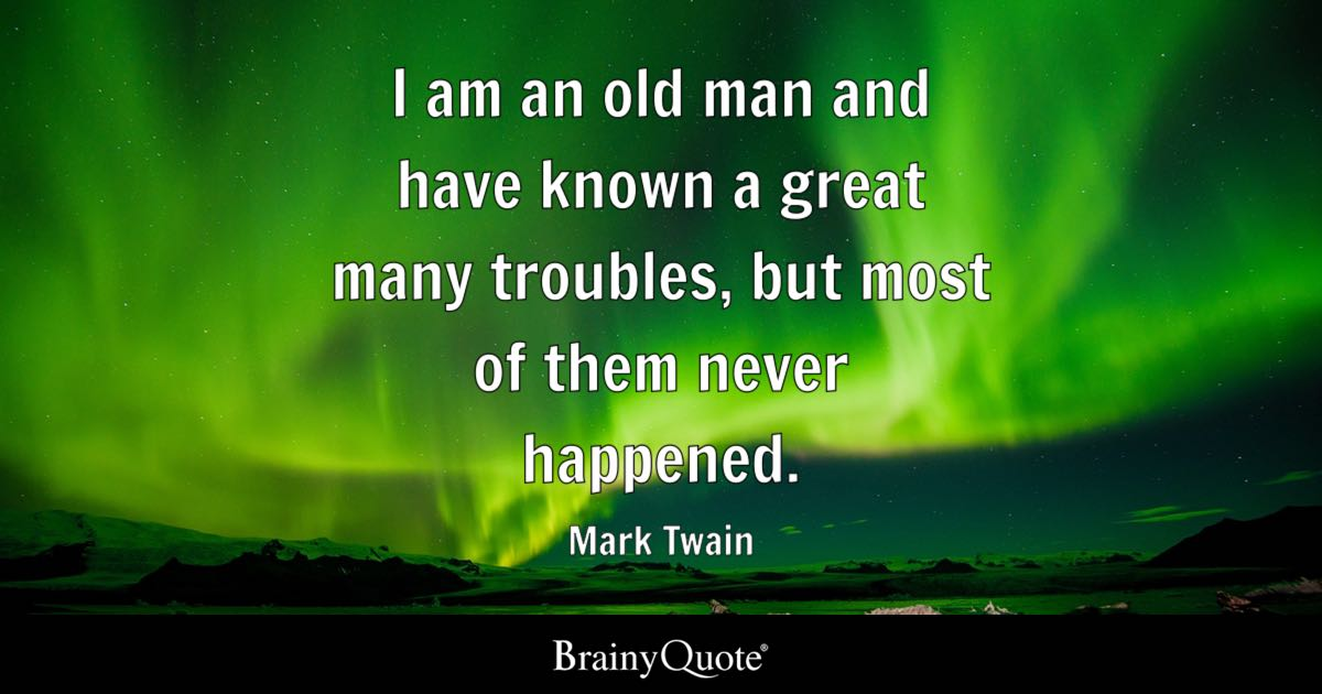 Quotes About The Unknown Wallpaper Mark Twain I Am An Old Man And Have Known A Great