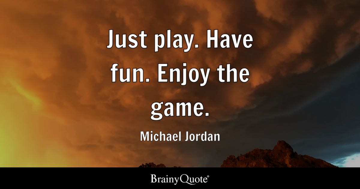 Soccer For Life Wallpaper Quotes Just Play Have Fun Enjoy The Game Michael Jordan