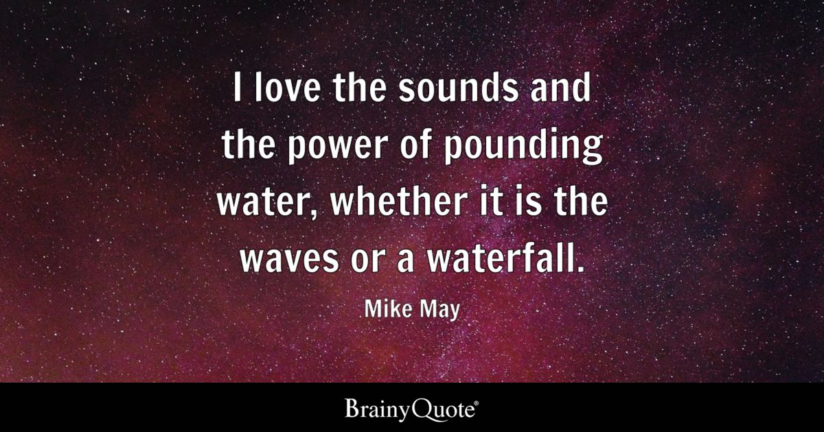 Quote Wallpaper Keep Driving I Love The Sounds And The Power Of Pounding Water Whether