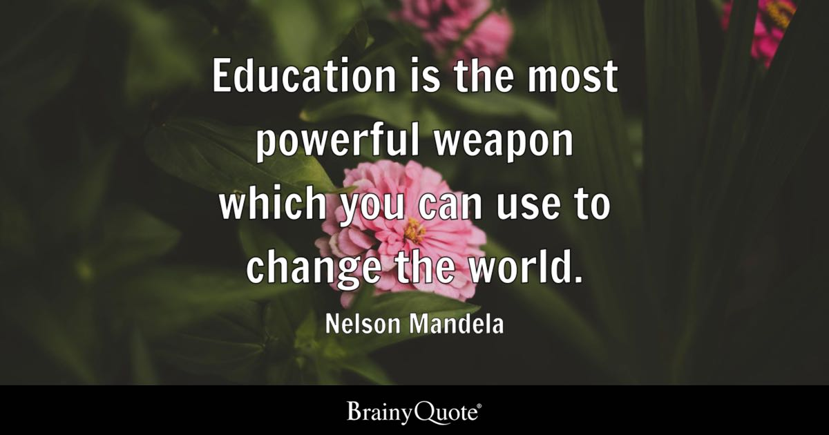 Education Is The Most Powerful Weapon Which You Can Use To