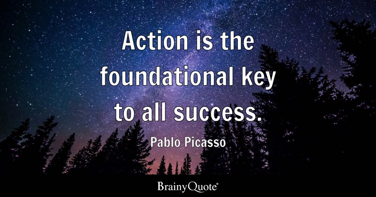 Pablo Picasso - Action is the foundational key to all