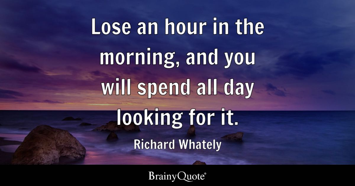 Lose an hour in the morning, and you will spend all day looking for - allday quotes