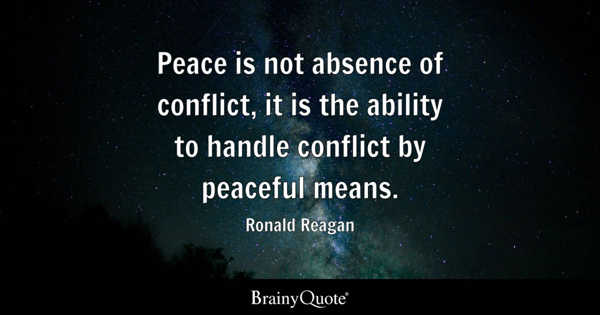 Ronald Reagan Peace Is Not Absence Of Conflict It Is The