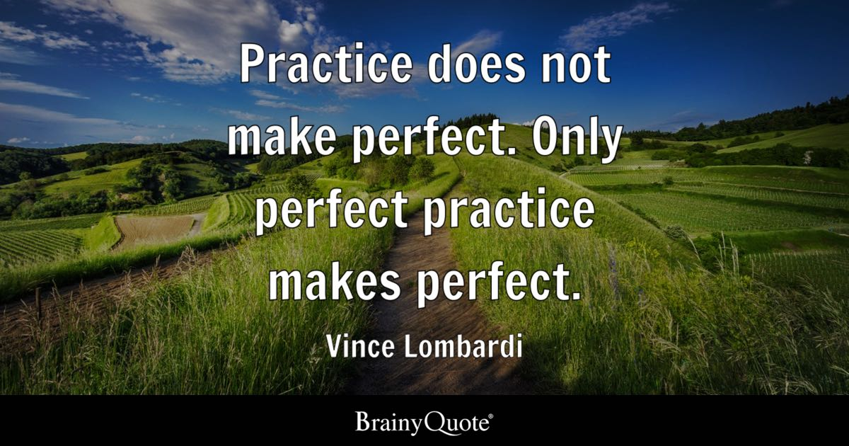 Practice Does Not Make Perfect Only Perfect Practice