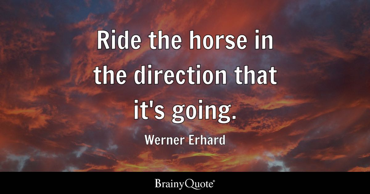 Depression Quotes Iphone Wallpaper Werner Erhard Ride The Horse In The Direction That It S