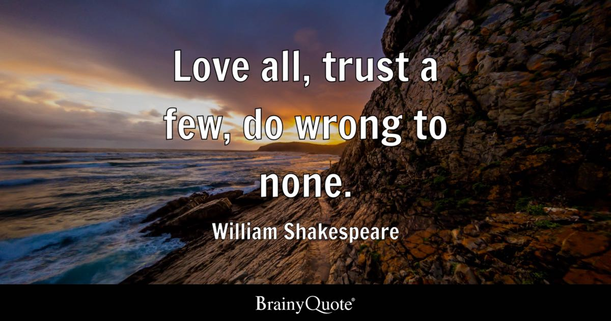 Love U So Much Quotes Wallpaper Love All Trust A Few Do Wrong To None William