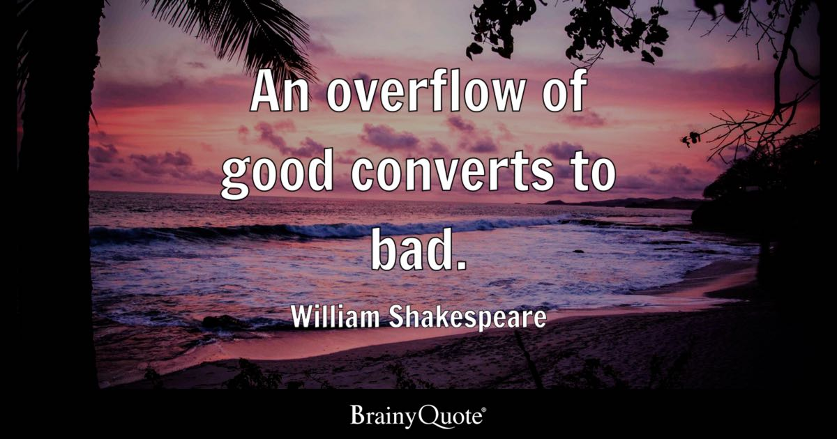 Love One Side Quotes Wallpaper William Shakespeare An Overflow Of Good Converts To Bad