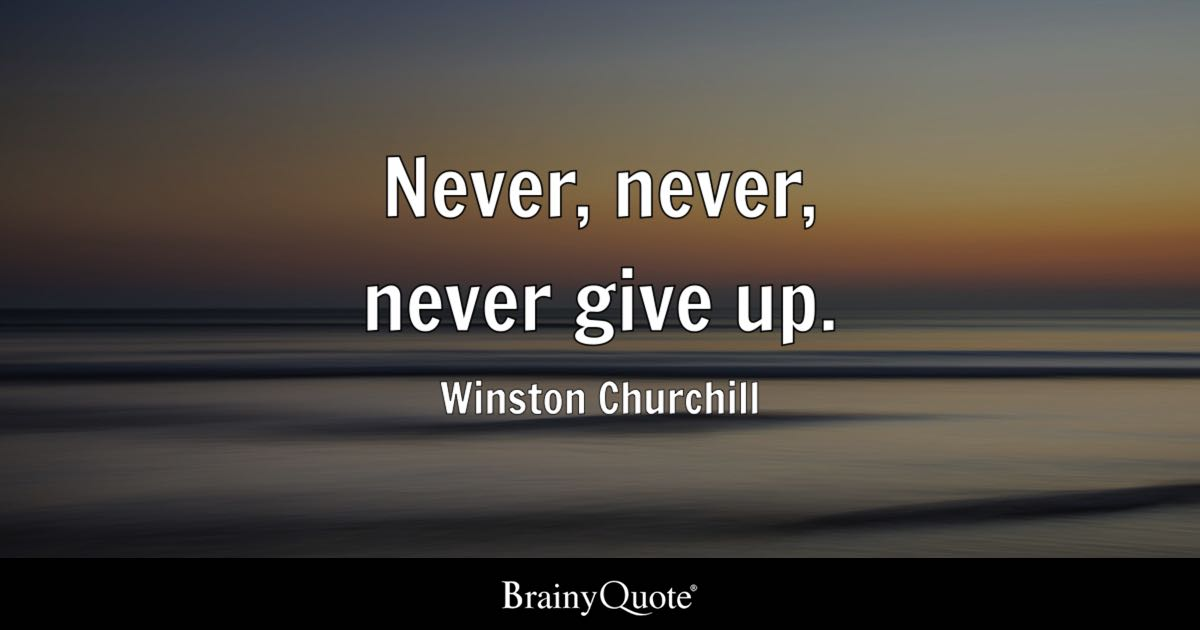 How To Make Live Wallpaper Work Iphone X Never Never Never Give Up Winston Churchill Brainyquote