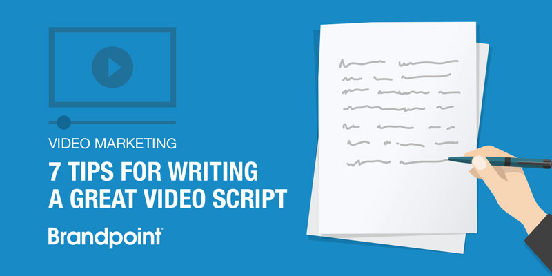 Video Marketing 7 Tips for Writing a Great Video Script Brandpoint