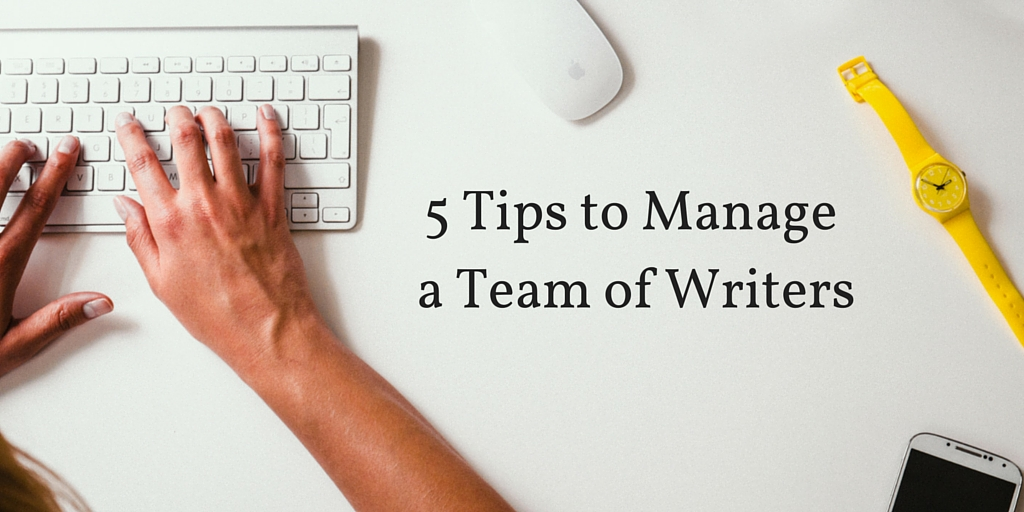 5 Tips to Manage a Team of Blog Writers