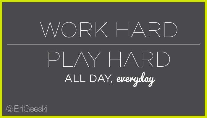 Work Hard, Play Hard { Printable } - BriGeeski - allday quotes