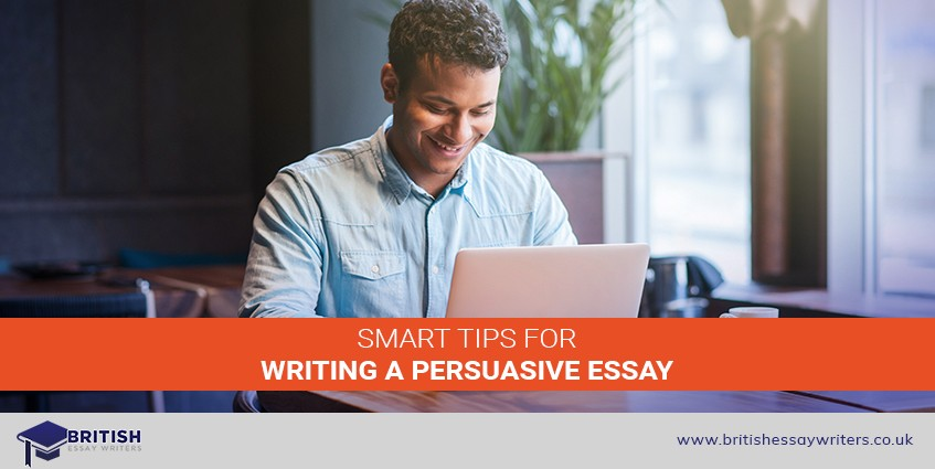 Smart Tips For Writing A Persuasive Essay - British Essay Writers