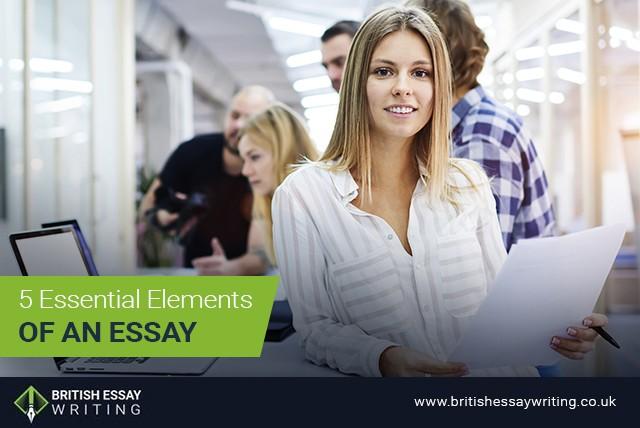 5 Essential Elements of an Essay - British Essay Writing