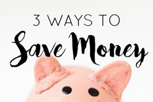 3 Ways To Save Money