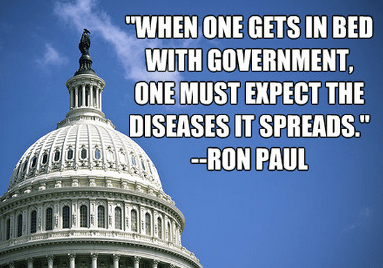 """When one gets in bed with government, one must expect the diseases it spreads."""