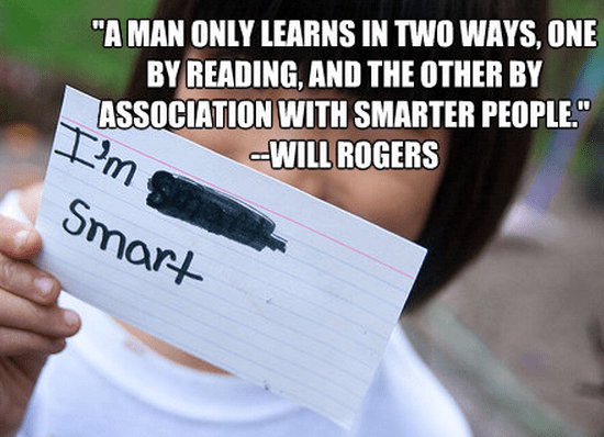 """""""A man only learns in two ways, one by reading, and the other by association with smarter people."""""""