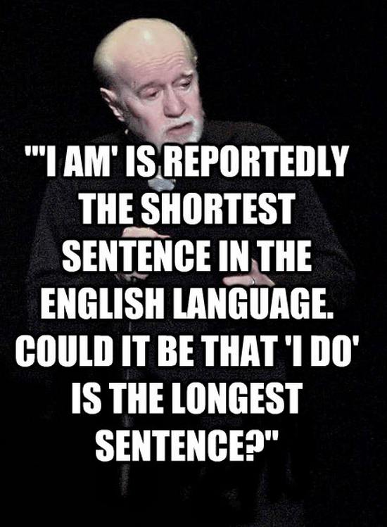 """""""'I am' is reportedly the shortest sentence in the English language. Could it be that 'I do' is the longest sentence?"""""""