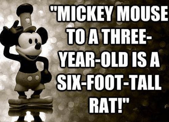 """""""Mickey Mouse to a three-year-old is a six-foot-tall rat!"""""""