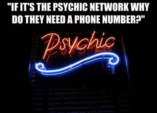 """""""If it's the Psychic Network why do they need a phone number?"""""""