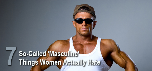 Masculine Things Women Actually Hate
