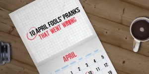 10 April Fools' Day Pranks That Went Horribly Wrong