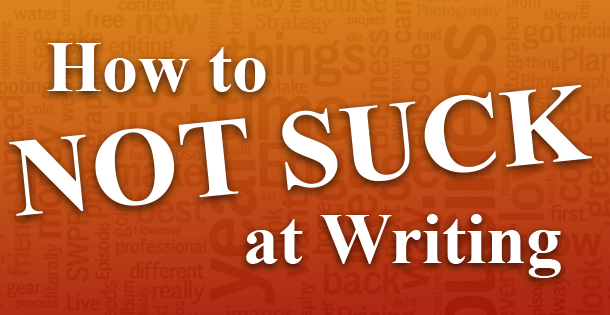 How to Not Suck at Writing