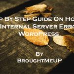 Guide To Fix The Internal Server Error In WordPress