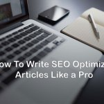Tips To Write SEO Optimized Article Like A Pro