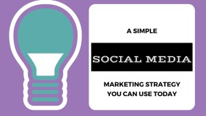A SIMPLE Social Media Marketing Strategy