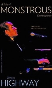 Tomson Highway Monstrous Extravagance