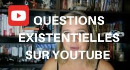 Les QUESTIONS existentielles sur YOUTUBE
