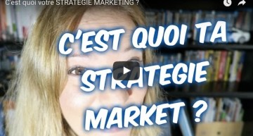C'est quoi votre STRATEGIE MARKETING ?