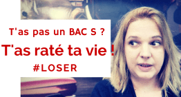 Si t'as pas un BAC S t'as raté ta VIE !