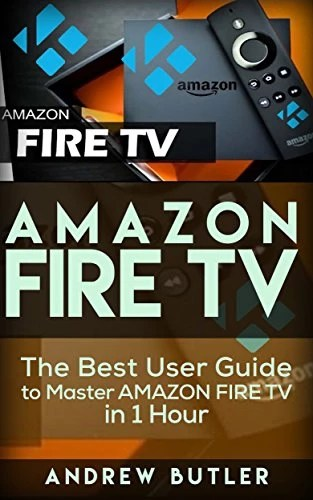 Amazon Fire TV: The Best User Guide to Master Amazon Fire TV in 1 Hour (expert, Amazon Prime, tips and tricks, web services, home tv, digital media,amazon … (user guides, internet) (English Edition)