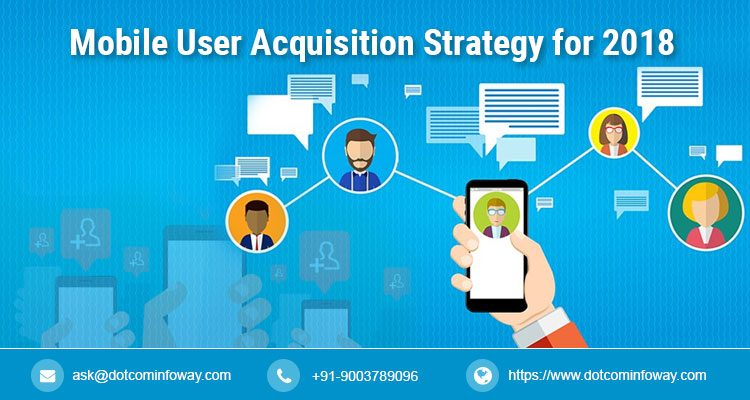 A Definitive Guide to Mobile User Acquisition Strategy for 2018 - acquisition strategy