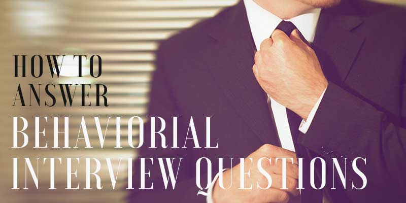 How to Answer Behavioral Interview Questions - Businesstopia
