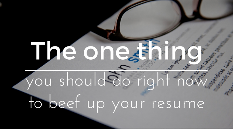 The one thing you should do right now to beef up your resume - Byte