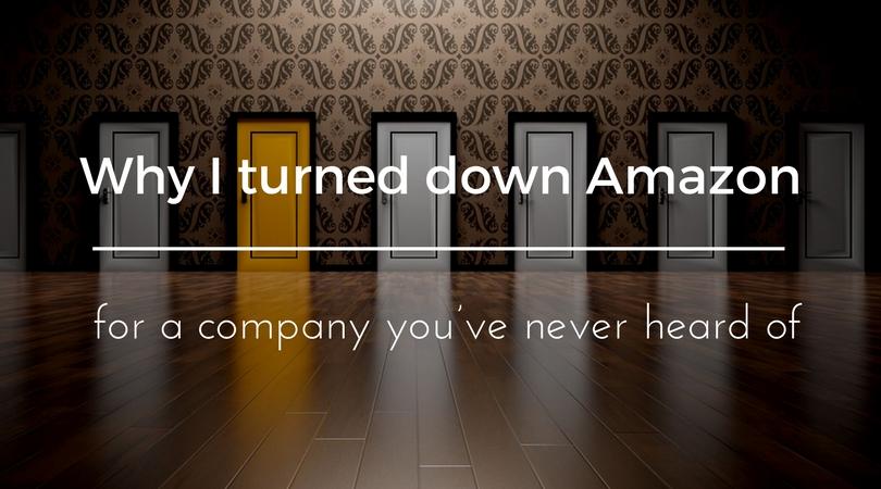 Why I turned down Amazon for a company you\u0027ve never heard of - Byte