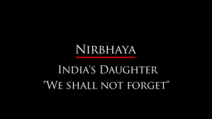 Nirbhaya – India's Daughter we shall not forget