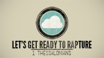 Let's Get Ready To Rapture! 1 Thessalonians