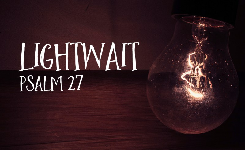 light wait psalm 27