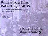 Battle Wastage Rates, British Army, 1940-45: Army Operational Research Group Report, Issues 2-54 by H.G Gee