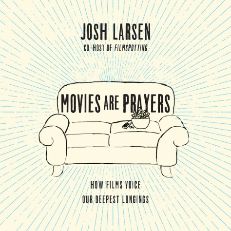 movies are prayers josh larson filmspotting interview