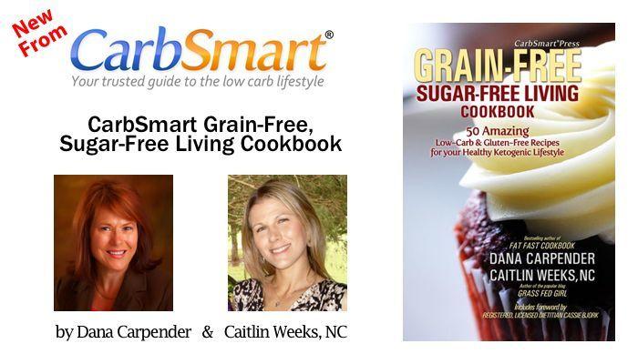Introducing CarbSmart Grain-Free, Sugar-Free Living Cookbook by Dana Carpender & Caitlin Weeks